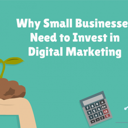 Why Small Businesses Need to Invest in Digital Marketing
